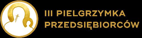 III Pielgrzymka Przedsiębiorców 3 X 2021 - PRZYJDŹCIE DO MNIE WSZYSCY
